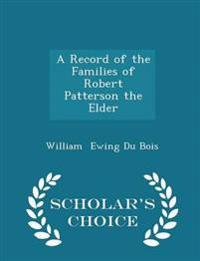 A Record of the Families of Robert Patterson the Elder - Scholar's Choice Edition