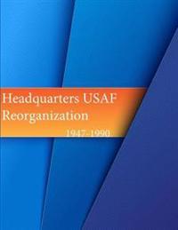 Headquarters, USAF Reorganization 1947-1990