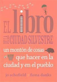 El Libro de La Ciudad Silvestre: Un Monton de Cosas Que Hacer En La Ciudad y En El Pueblo