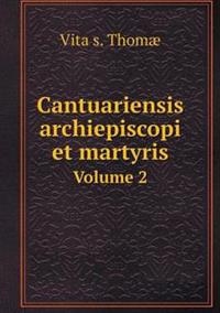 Cantuariensis Archiepiscopi Et Martyris Volume 2