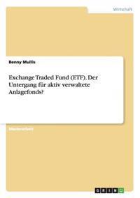 Exchange Traded Fund (Etf). Der Untergang Fur Aktiv Verwaltete Anlagefonds?
