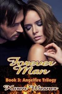 Forever Man, Book 3 of the Angelfire Trilogy