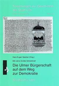 Die Ulmer Burgerschaft Auf Dem Weg Zur Demokratie: Zum 600. Jahrestag Des Grossen Schworbriefs. Begleitband Zur Ausstellung