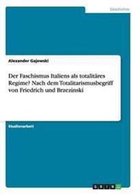 Der Faschismus Italiens ALS Totalitares Regime? Nach Dem Totalitarismusbegriff Von Friedrich Und Brzezinski
