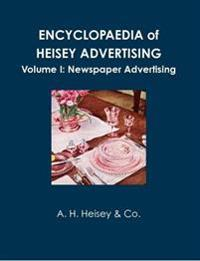 Encyclopaedia of Heisey Advertising - Volume I: Newspaper Advertising