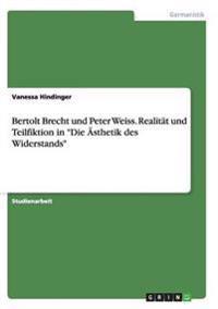 """Bertolt Brecht Und Peter Weiss. Realitat Und Teilfiktion in """"Die Asthetik Des Widerstands"""""""