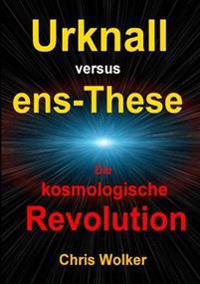Urknall versus Ens-These Die Kosmologische Revolution