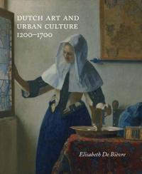 Dutch Art and Urban Cultures 1200-1700