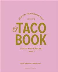 El taco book : genuin mexikansk mat sdn 2012 - lagad med kärlek