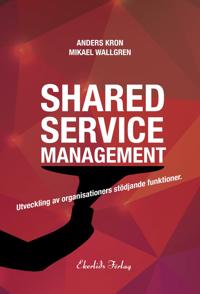 Shared service management : utveckling av organisationers stödjande funktionktioner