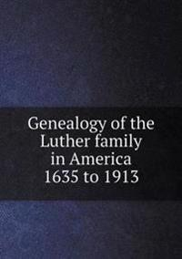 Genealogy of the Luther Family in America 1635 to 1913