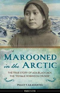 "Marooned in the Arctic: The True Story of ADA Blackjack, the ""Female Robinson Crusoe"""