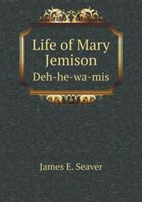 Life of Mary Jemison Deh-He-Wa-MIS