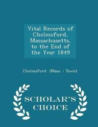 Vital Records of Chelmsford, Massachusetts, to the End of the Year 1849 - Scholar's Choice Edition