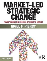 Market-Led Strategic Change: Transforming the Process of Going to Market
