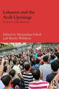 Lebanon and the Arab Uprisings: In the Eye of the Hurricane
