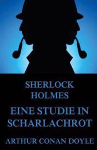 Eine Studie in Scharlachrot: Vollstandige Illustrierte Ausgabe