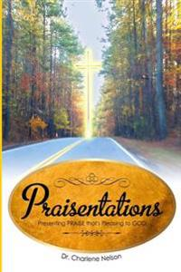 Praisentations: Presenting Praise That's Pleasing to God