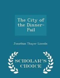 The City of the Dinner-Pail - Scholar's Choice Edition