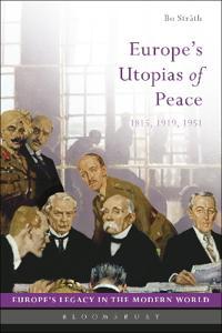 Europe's Utopias of Peace: 1815, 1919, 1951