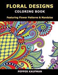 Floral Designs Coloring Book: Flower Patterns & Mandalas for Relaxation