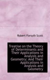 Treatise on the Theory of Determinants and Their Applications in Analysis and Geometry