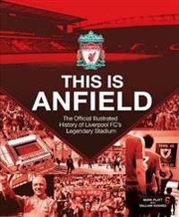 Liverpool fc: this is anfield - the official illustrated history of liverpo