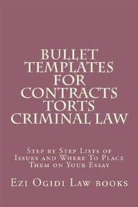 Bullet Templates for Contracts Torts Criminal Law: Step by Step Lists of Issues and Where to Place Them on Your Essay
