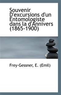 Souvenir D'Excursions D'Un Entomologiste Dans La D'Annivers (1865-1900)