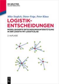 Logistik-Entscheidungen: Modellbasierte Entscheidungsuntersttzung in Der Logistik Mit Logisticslab