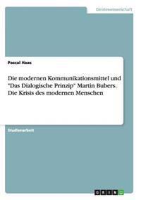 Die Modernen Kommunikationsmittel Und Das Dialogische Prinzip Martin Bubers. Die Krisis Des Modernen Menschen