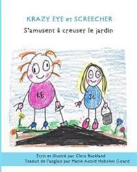 Krazy Eye Et Screecher S'Amusent a Creuser Le Jardin: Une Nouvelle Histoire de Krazy Eye