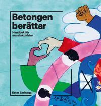 Betongen berättar : handbok för muralaktivister