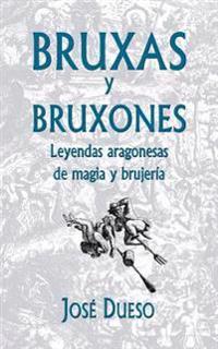 Bruxas y Bruxones. Leyendas Aragonesas de Magia y Brujeria