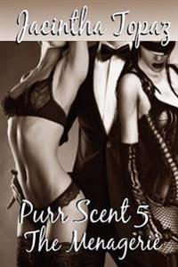 Purr Scent V: The Menagerie: Purr Billionaire Bdsm Mff Menage Erotic Romance