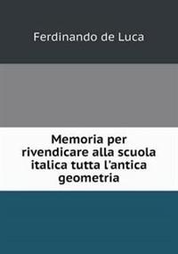 Memoria Per Rivendicare Alla Scuola Italica Tutta L'Antica Geometria