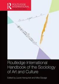Routledge International Handbook of the Sociology of Art and Culture