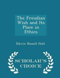 The Freudian Wish and Its Place in Ethics - Scholar's Choice Edition