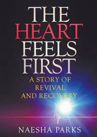 The Heart Feels First: A Story of Revival and Recovery