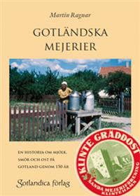 Gotländska mejerier - en historia om mjölk, smör och ost på Gotland genom 150 år