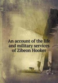 An Account of the Life and Military Services of Zibeon Hooker