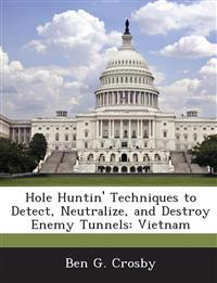 Hole Huntin' Techniques to Detect, Neutralize, and Destroy Enemy Tunnels