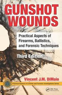 Gunshot Wounds: Practical Aspects of Firearms, Ballistics, and Forensic Techniques, Third Edition