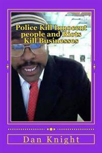 Police Kill Innocent People and Riots Kill Businesses: No Justice No Peace Because Official Crime Produces More Crime