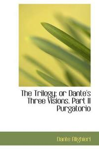 The Trilogy; or Dante's Three Visions. Part 2 Purgatorio
