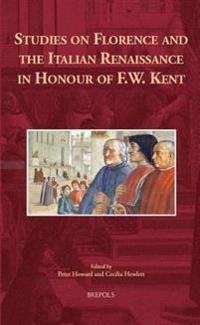 Studies on Florence and the Italian Renaissance in Honour of F. W. Kent