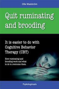 Quit Ruminating and Brooding: It Is Easier to Do with Cognitive Behavior Therapy (CBT)