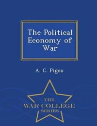 The Political Economy of War - War College Series