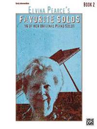 Elvina Pearce's Favorite Solos, Bk 2: 16 of Her Original Piano Solos