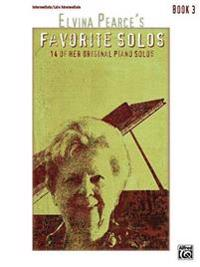 Elvina Pearce's Favorite Solos, Bk 3: 14 of Her Original Piano Solos